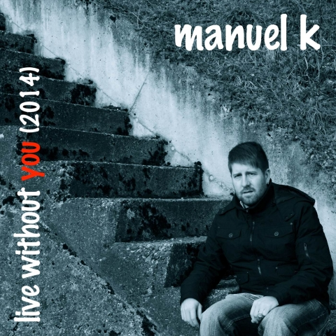 2014_manuel-k_live-without-you